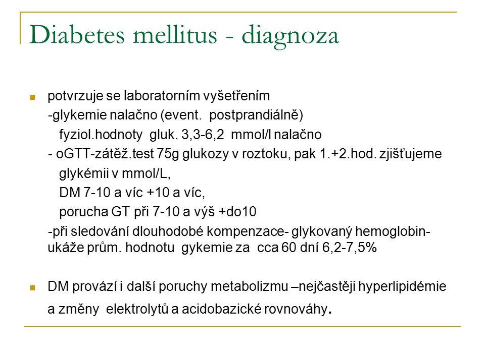 Diabetes mellitus - diagnoza potvrzuje se laboratorním vyšetřením -glykemie nalačno (event. postprandiálně) fyziol.hodnoty gluk. 3,3-6,2 mmol/l nalačn