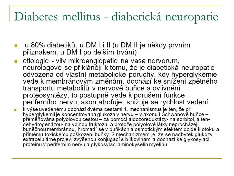 Diabetes mellitus - diabetická neuropatie u 80% diabetiků, u DM I i II (u DM II je někdy prvním příznakem, u DM I po delším trvání) etiologie - vliv m