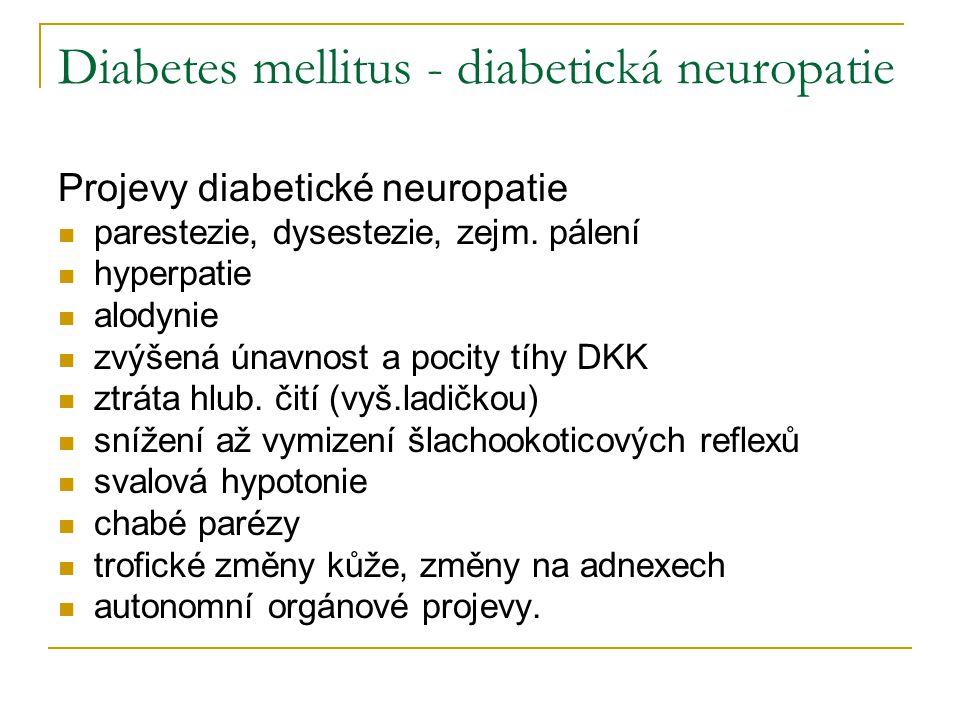 Diabetes mellitus - diabetická neuropatie Projevy diabetické neuropatie parestezie, dysestezie, zejm. pálení hyperpatie alodynie zvýšená únavnost a po