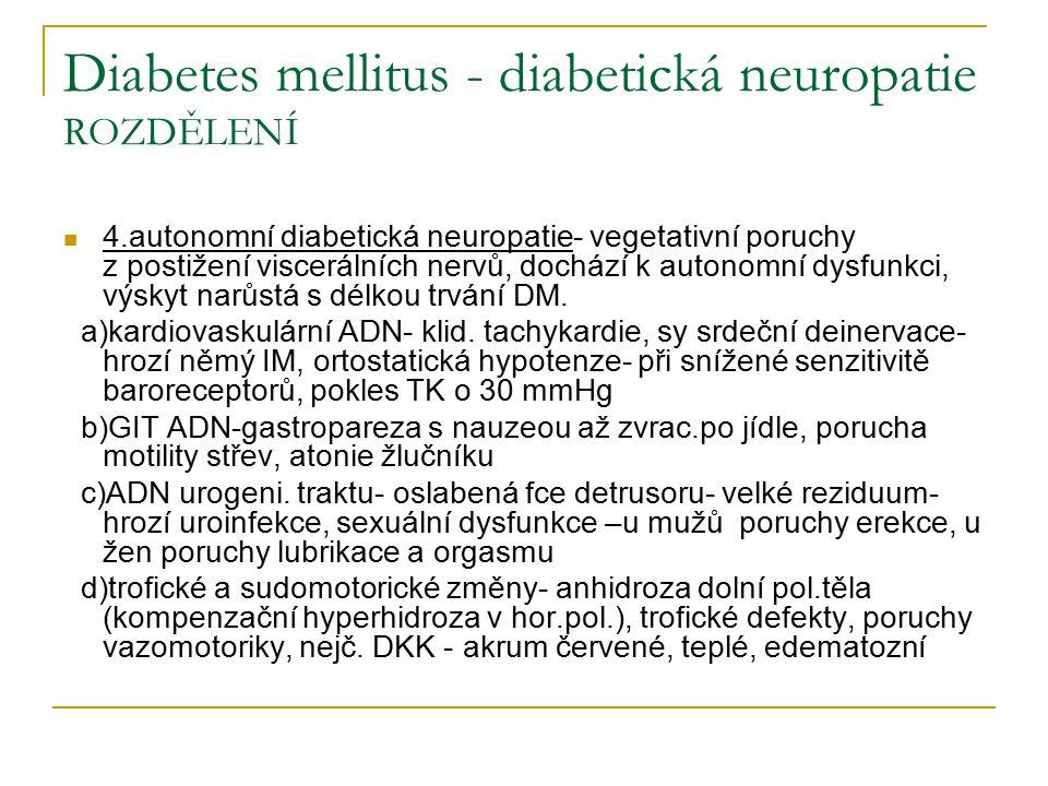 Diabetes mellitus - diabetická neuropatie ROZDĚLENÍ 4.autonomní diabetická neuropatie- vegetativní poruchy z postižení viscerálních nervů, dochází k autonomní dysfunkci, výskyt narůstá s délkou trvání DM.