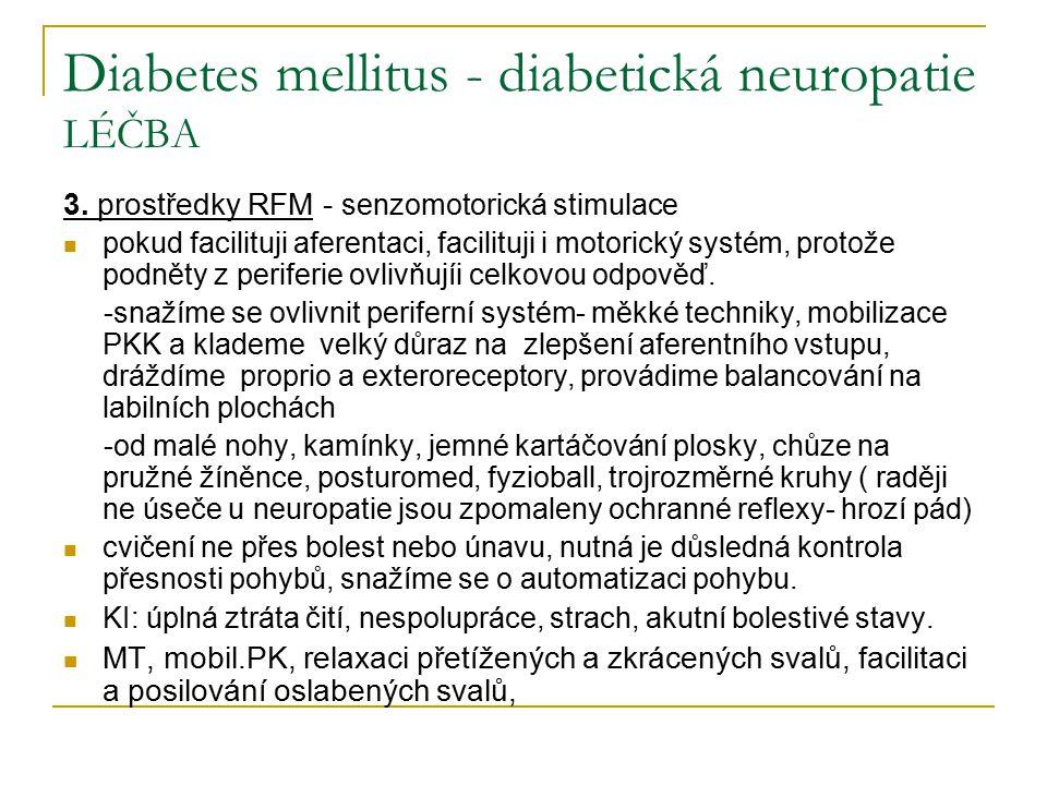 Diabetes mellitus - diabetická neuropatie LÉČBA 3. prostředky RFM - senzomotorická stimulace pokud facilituji aferentaci, facilituji i motorický systé