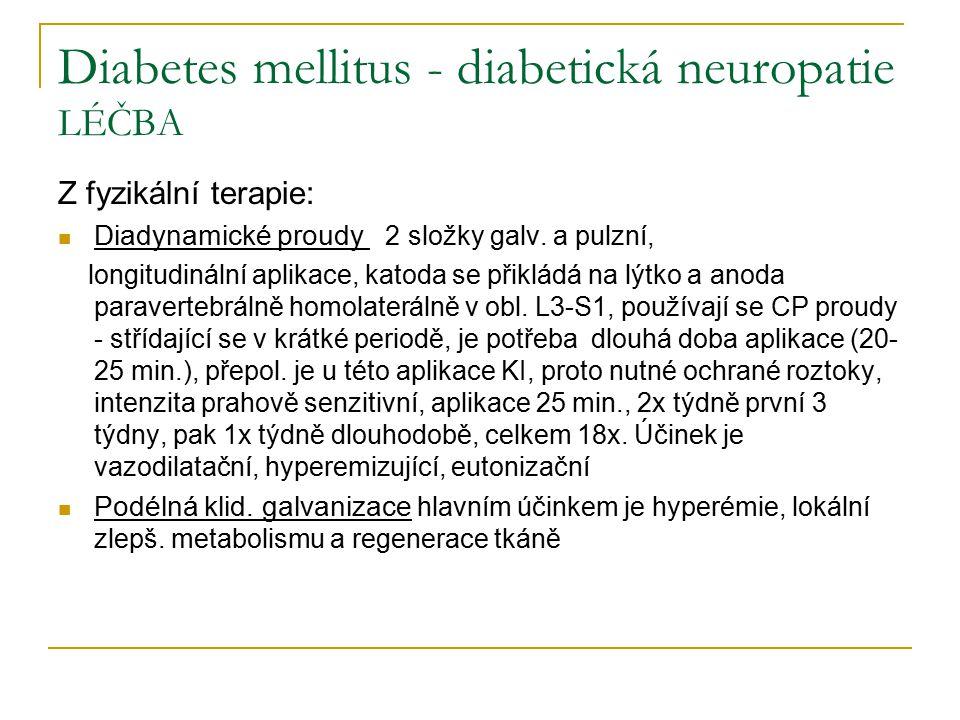 Diabetes mellitus - diabetická neuropatie LÉČBA Z fyzikální terapie: Diadynamické proudy 2 složky galv. a pulzní, longitudinální aplikace, katoda se p