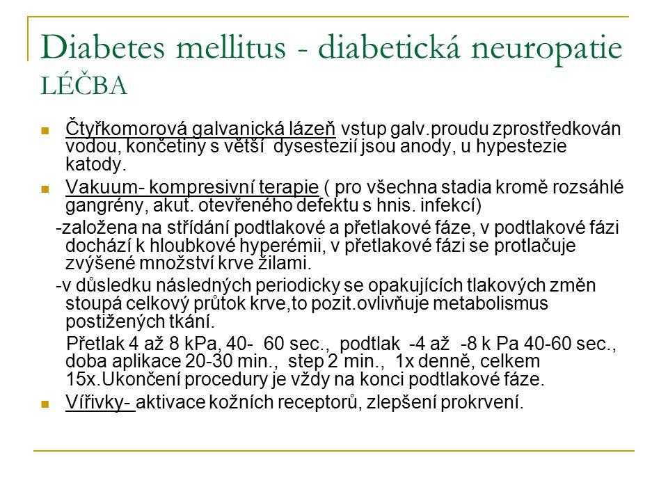 Diabetes mellitus - diabetická neuropatie LÉČBA Čtyřkomorová galvanická lázeň vstup galv.proudu zprostředkován vodou, končetiny s větší dysestezií jsou anody, u hypestezie katody.
