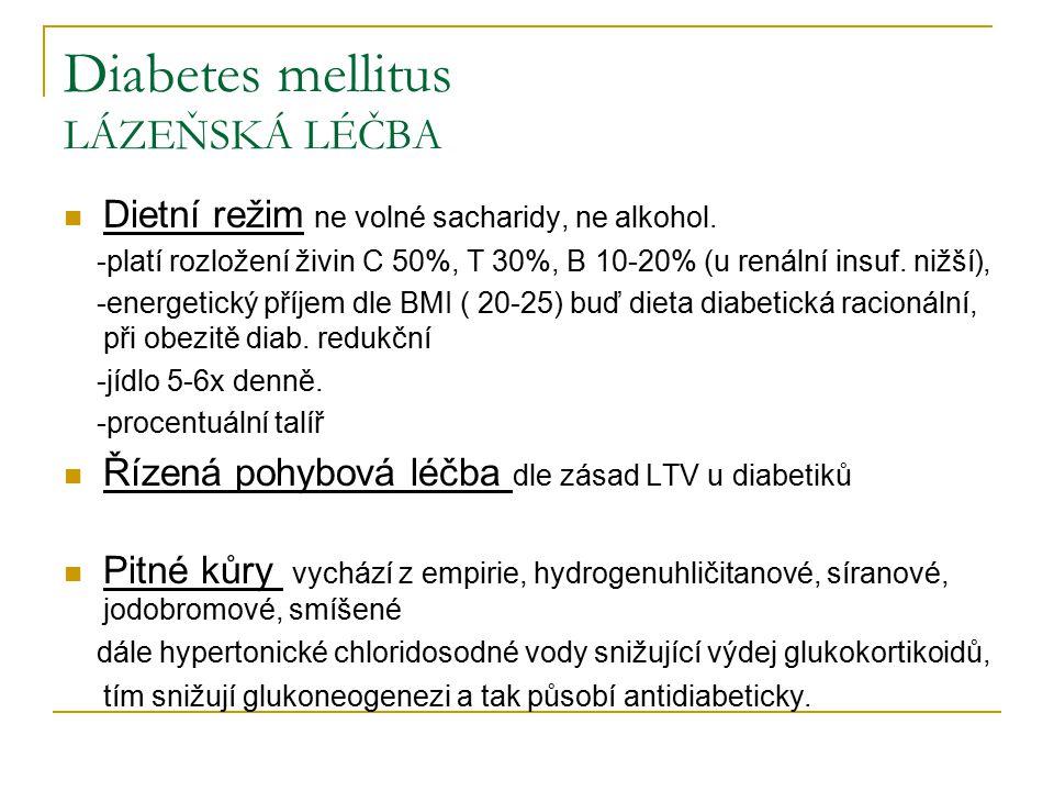 Diabetes mellitus LÁZEŇSKÁ LÉČBA Dietní režim ne volné sacharidy, ne alkohol. -platí rozložení živin C 50%, T 30%, B 10-20% (u renální insuf. nižší),