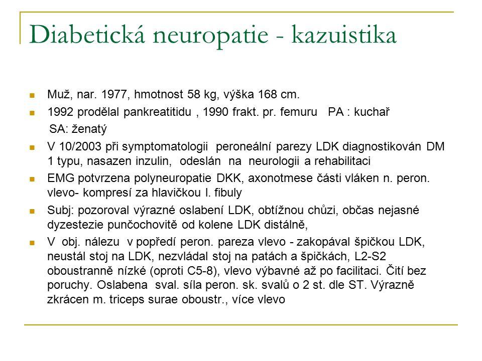 Diabetická neuropatie - kazuistika Muž, nar. 1977, hmotnost 58 kg, výška 168 cm. 1992 prodělal pankreatitidu, 1990 frakt. pr. femuru PA : kuchař SA: ž