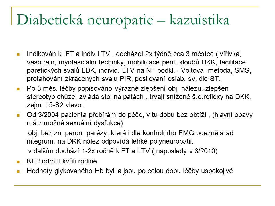 Diabetická neuropatie – kazuistika Indikován k FT a indiv.LTV, docházel 2x týdně cca 3 měsíce ( vířivka, vasotrain, myofasciální techniky, mobilizace