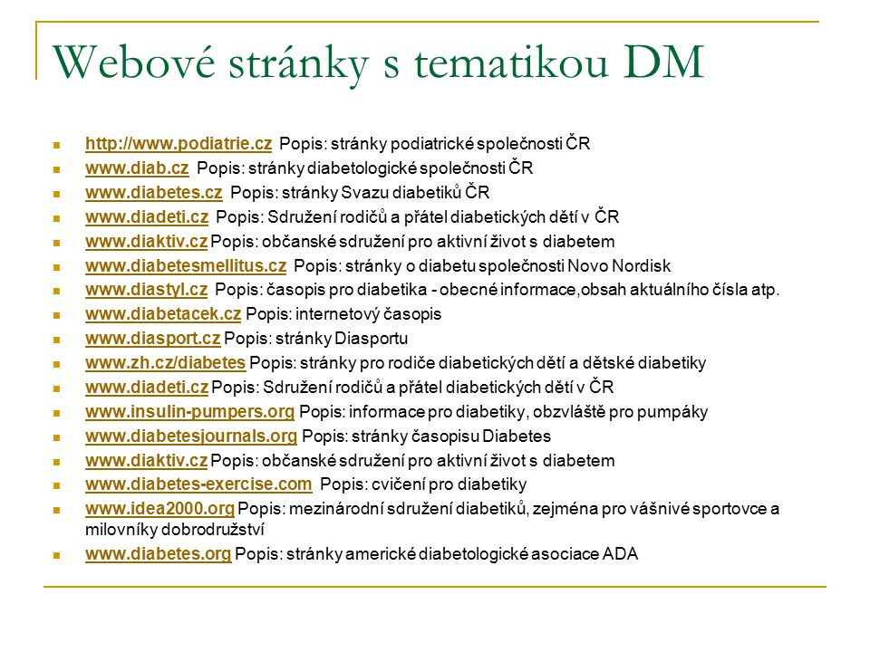 Webové stránky s tematikou DM http://www.podiatrie.cz Popis: stránky podiatrické společnosti ČR http://www.podiatrie.cz www.diab.cz Popis: stránky dia