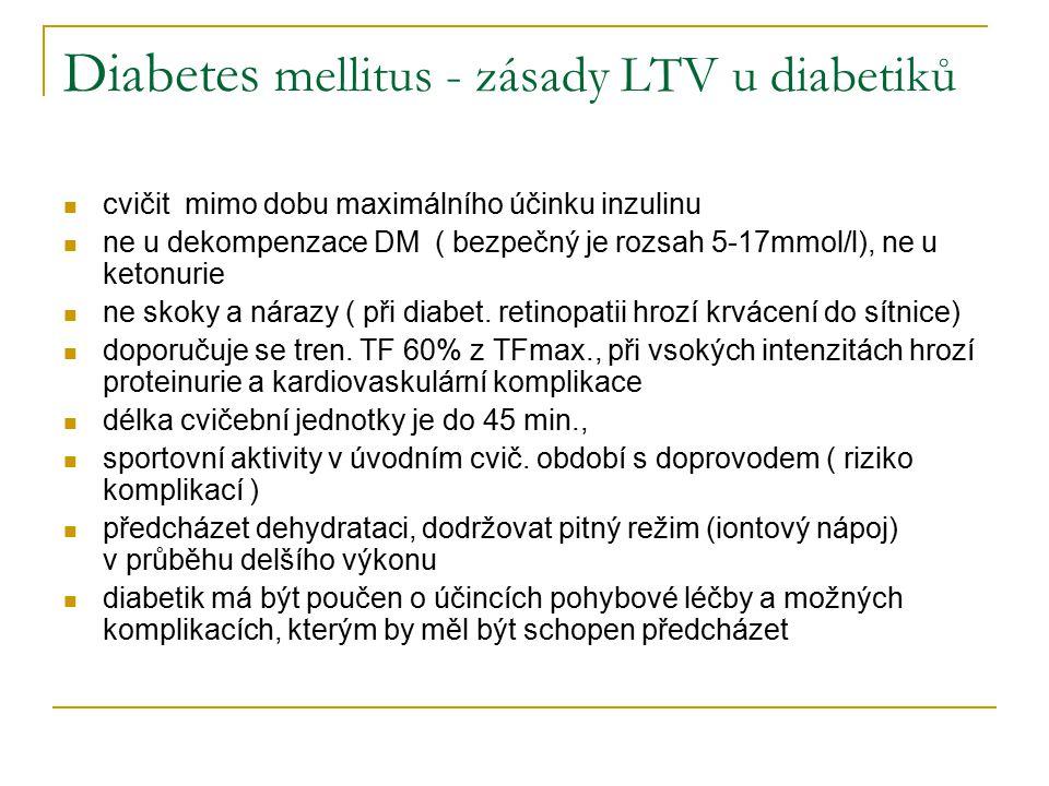 Diabetes mellitus - zásady LTV u diabetiků cvičit mimo dobu maximálního účinku inzulinu ne u dekompenzace DM ( bezpečný je rozsah 5-17mmol/l), ne u ke