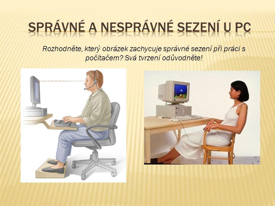 Rozhodněte, který obrázek zachycuje správné sezení při práci s počítačem? Svá tvrzení odůvodněte!