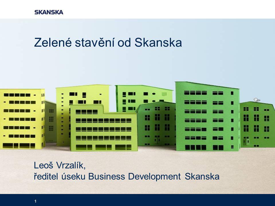 1 Leoš Vrzalík, ředitel úseku Business Development Skanska Zelené stavění od Skanska