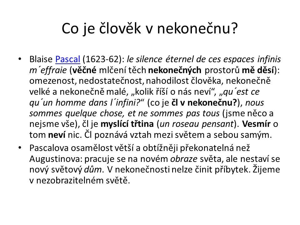 Co je člověk v nekonečnu? Blaise Pascal (1623-62): le silence éternel de ces espaces infinis m´effraie (věčné mlčení těch nekonečných prostorů mě děsí