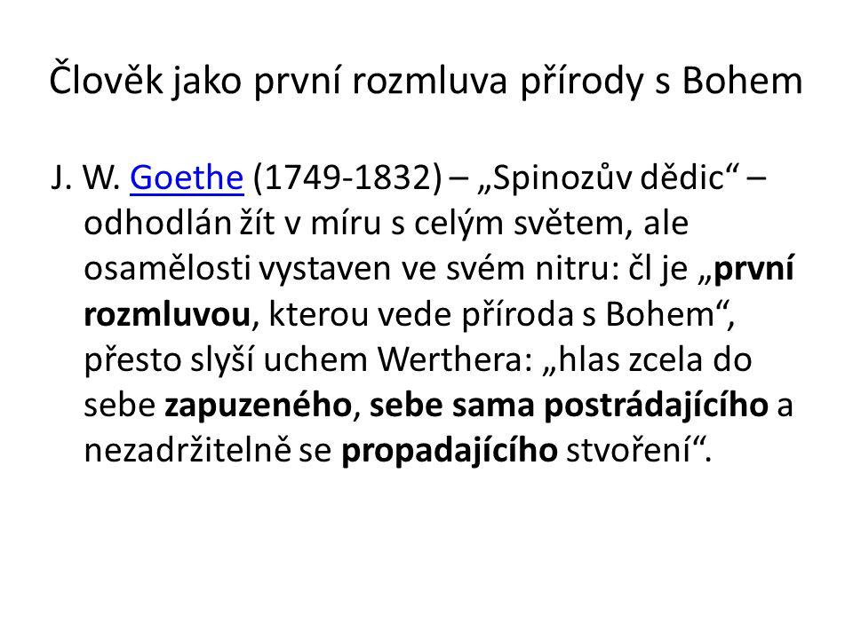"""Člověk jako první rozmluva přírody s Bohem J. W. Goethe (1749-1832) – """"Spinozův dědic"""" – odhodlán žít v míru s celým světem, ale osamělosti vystaven v"""