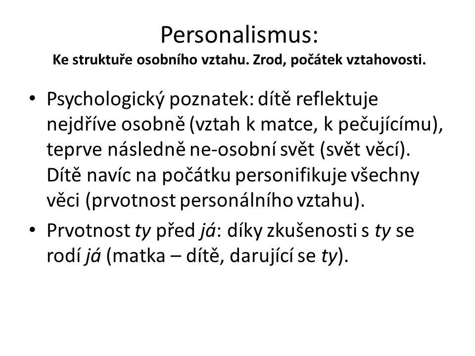 Personalismus: Ke struktuře osobního vztahu. Zrod, počátek vztahovosti. Psychologický poznatek: dítě reflektuje nejdříve osobně (vztah k matce, k peču