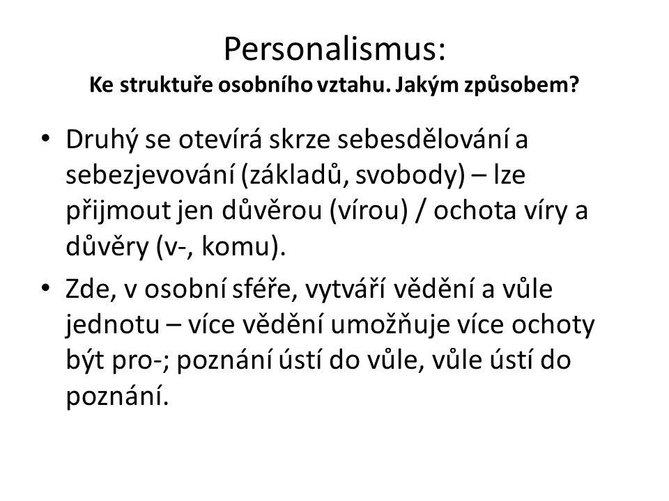 Personalismus: Ke struktuře osobního vztahu. Jakým způsobem? Druhý se otevírá skrze sebesdělování a sebezjevování (základů, svobody) – lze přijmout je