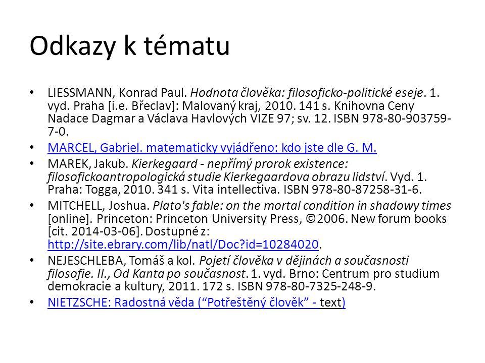 Odkazy k tématu LIESSMANN, Konrad Paul. Hodnota člověka: filosoficko-politické eseje. 1. vyd. Praha [i.e. Břeclav]: Malovaný kraj, 2010. 141 s. Knihov