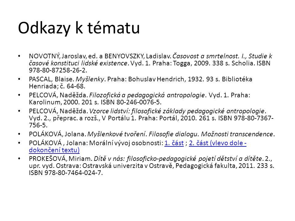 Odkazy k tématu NOVOTNÝ, Jaroslav, ed. a BENYOVSZKY, Ladislav. Časovost a smrtelnost. I., Studie k časové konstituci lidské existence. Vyd. 1. Praha: