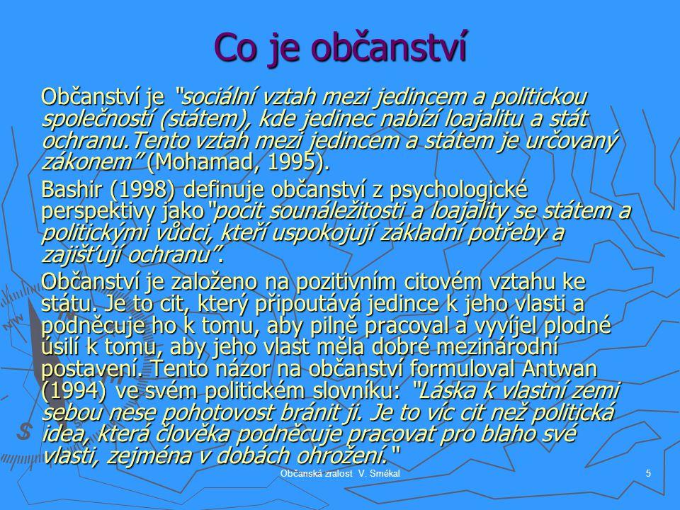 """Občanská zralost V. Smékal5 Co je občanství Občanství je """"sociální vztah mezi jedincem a politickou společností (státem), kde jedinec nabízí loajalitu"""