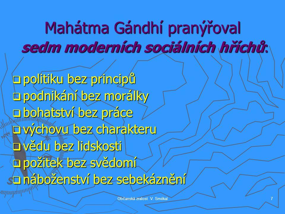 Občanská zralost V. Smékal7 Mahátma Gándhí pranýřoval sedm moderních sociálních hříchů:  politiku bez principů  podnikání bez morálky  bohatství be