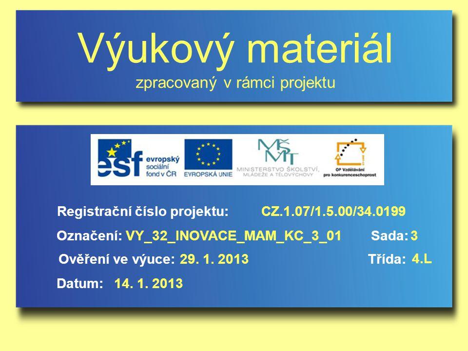 Výukový materiál zpracovaný v rámci projektu Označení:Sada: Ověření ve výuce:Třída: Datum: Registrační číslo projektu:CZ.1.07/1.5.00/34.0199 3VY_32_INOVACE_MAM_KC_3_01 29.