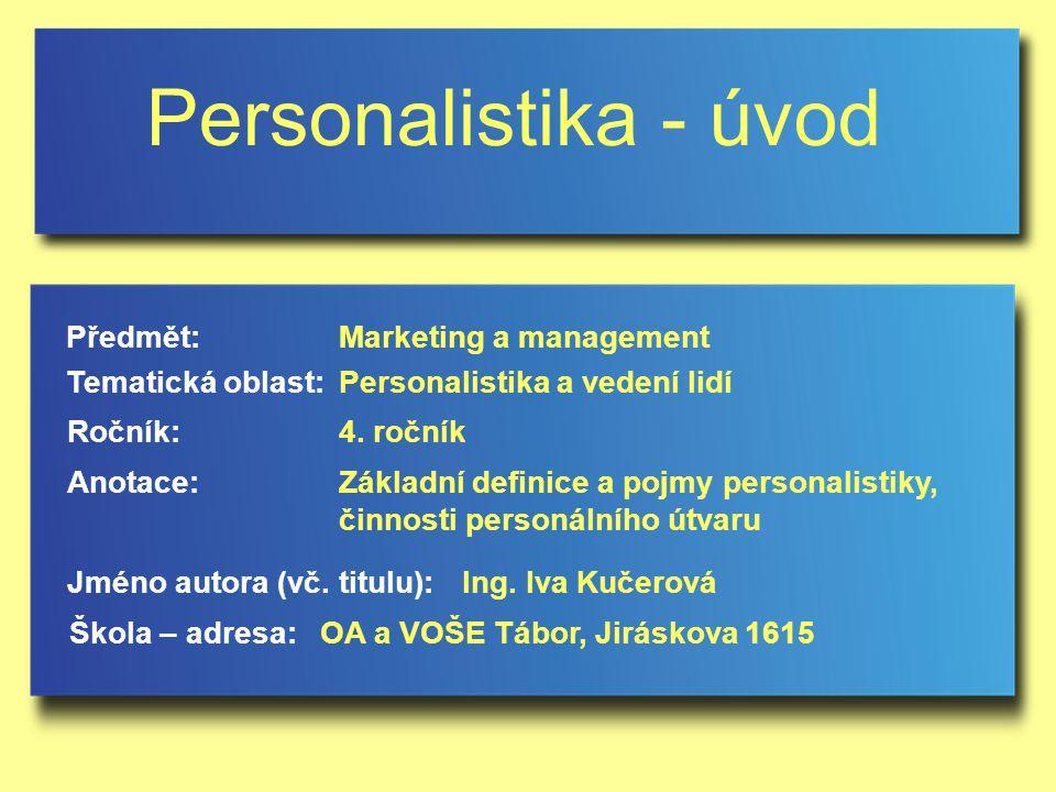 Personalistika - úvod Jméno autora (vč.titulu): Škola – adresa: Ročník: Předmět: Anotace: 4.
