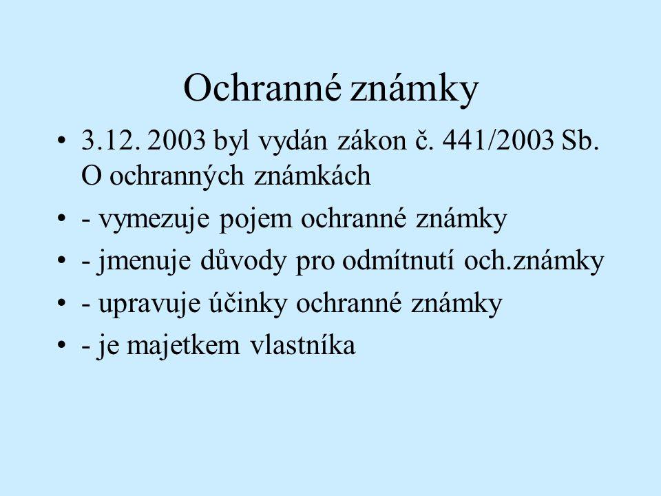 Ochranné známky 3.12. 2003 byl vydán zákon č. 441/2003 Sb. O ochranných známkách - vymezuje pojem ochranné známky - jmenuje důvody pro odmítnutí och.z