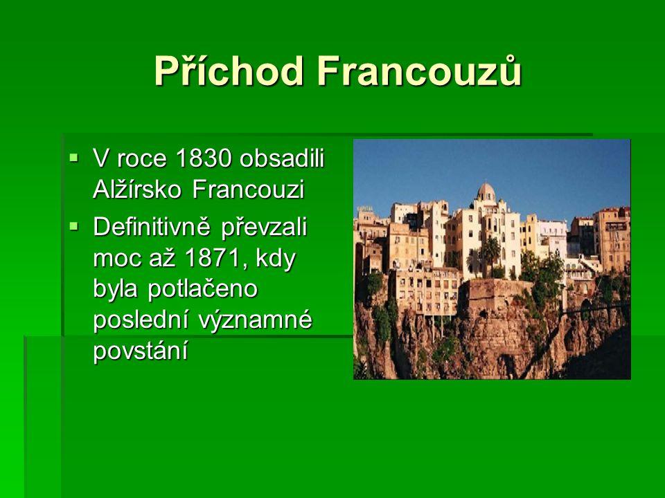 Příchod Francouzů  V roce 1830 obsadili Alžírsko Francouzi  Definitivně převzali moc až 1871, kdy byla potlačeno poslední významné povstání