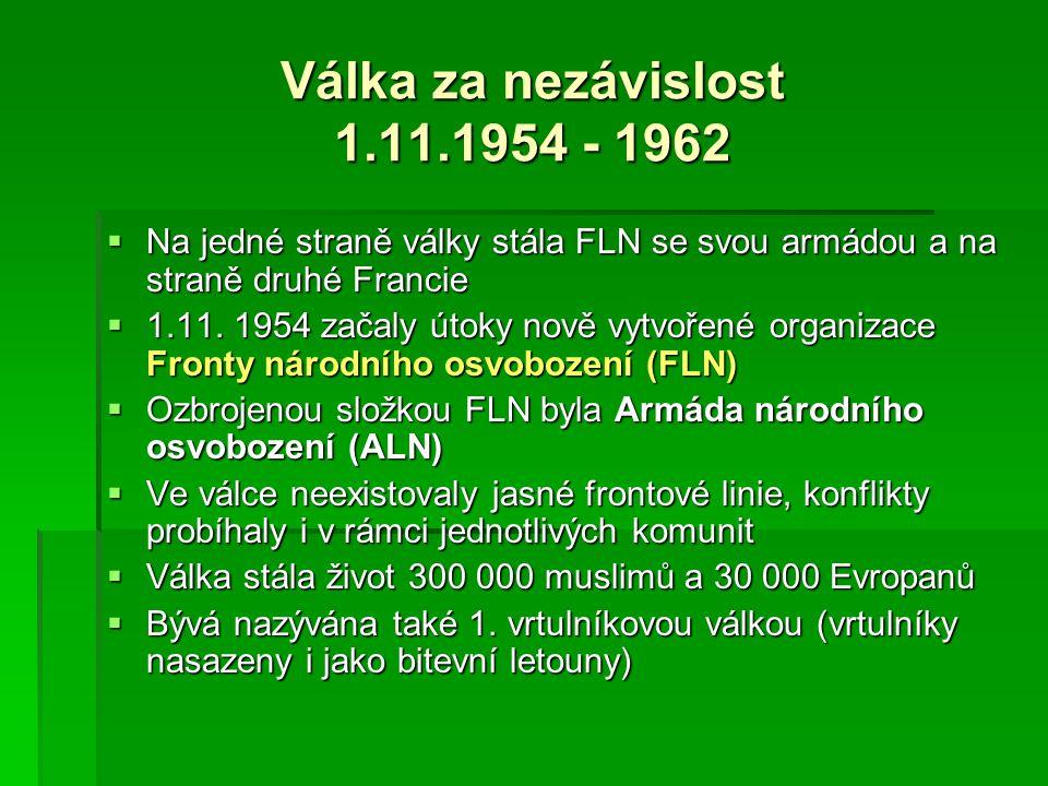 Válka za nezávislost 1.11.1954 - 1962  Na jedné straně války stála FLN se svou armádou a na straně druhé Francie  1.11. 1954 začaly útoky nově vytvo