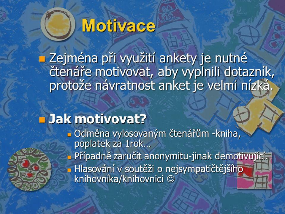 Motivace n Zejména při využití ankety je nutné čtenáře motivovat, aby vyplnili dotazník, protože návratnost anket je velmi nízká. n Jak motivovat? n O