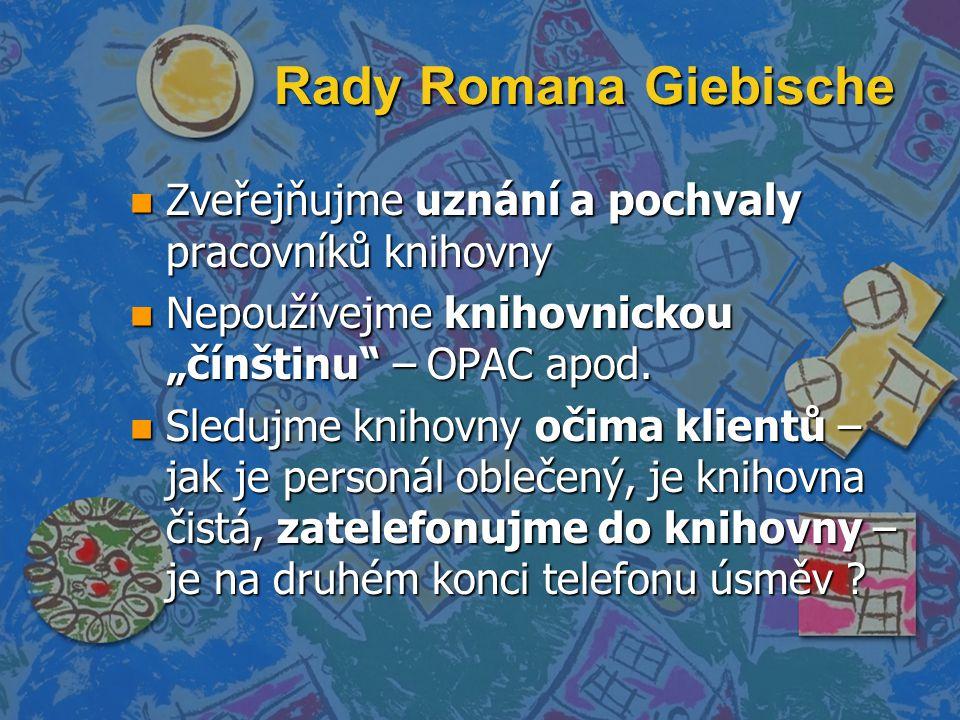 """Rady Romana Giebische n Zveřejňujme uznání a pochvaly pracovníků knihovny n Nepoužívejme knihovnickou """"čínštinu"""" – OPAC apod. n Sledujme knihovny očim"""