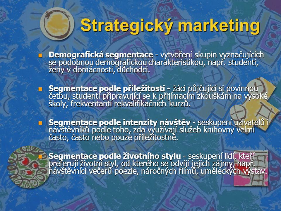 Strategický marketing n Demografická segmentace - vytvoření skupin vyznačujících se podobnou demografickou charakteristikou, např. studenti, ženy v do
