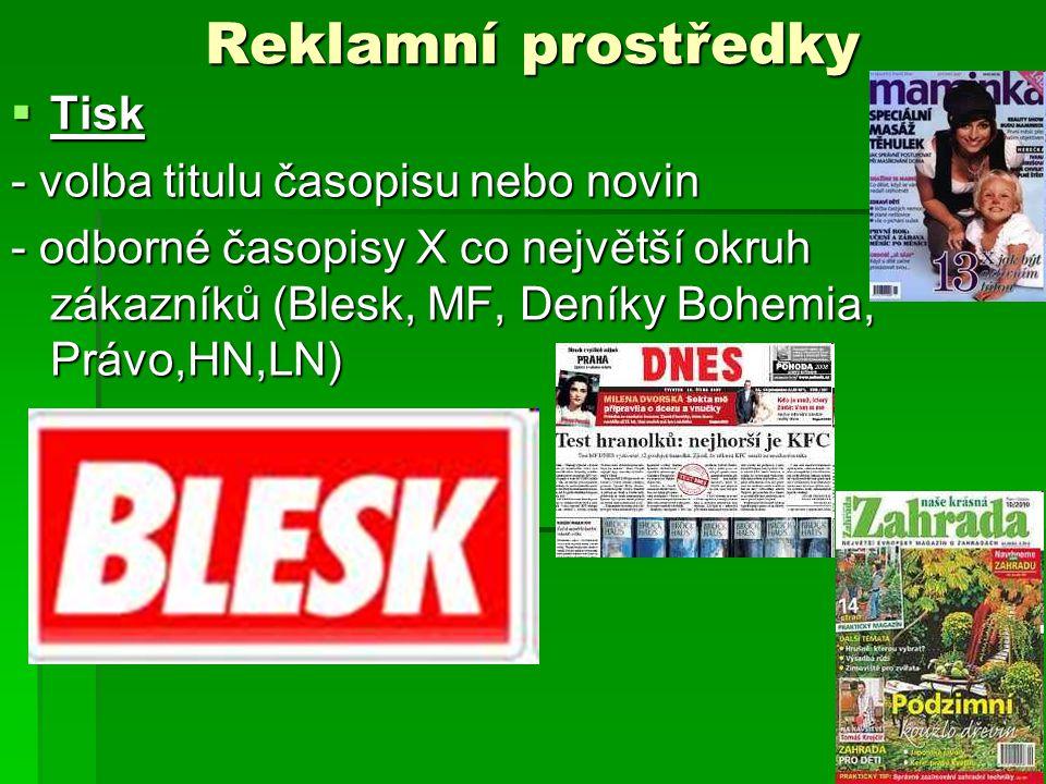 Reklamní prostředky  Tisk - volba titulu časopisu nebo novin - odborné časopisy X co největší okruh zákazníků (Blesk, MF, Deníky Bohemia, Právo,HN,LN)