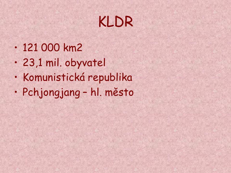 KLDR 121 000 km2 23,1 mil. obyvatel Komunistická republika Pchjongjang – hl. město