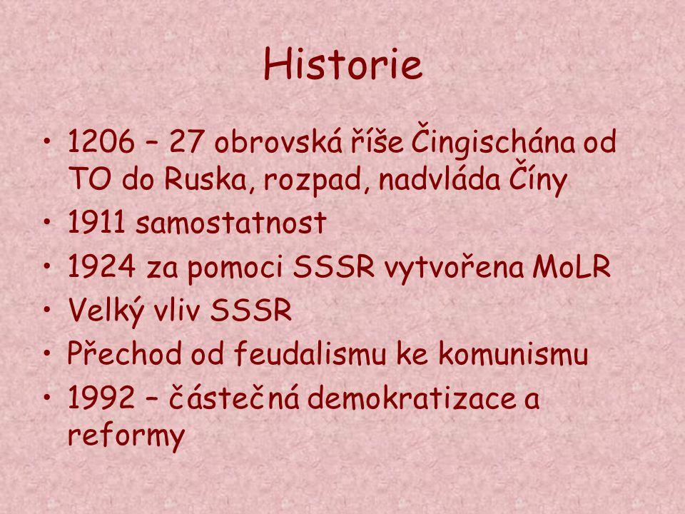 Historie 1206 – 27 obrovská říše Čingischána od TO do Ruska, rozpad, nadvláda Číny 1911 samostatnost 1924 za pomoci SSSR vytvořena MoLR Velký vliv SSS