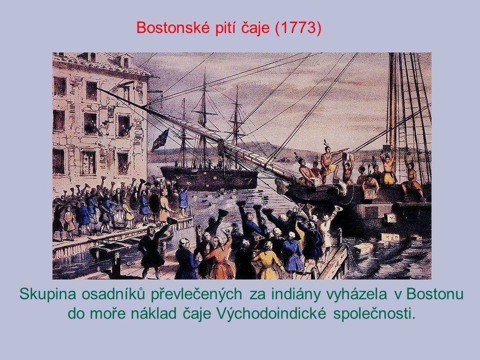 Bostonské pití čaje (1773) Skupina osadníků převlečených za indiány vyházela v Bostonu do moře náklad čaje Východoindické společnosti.