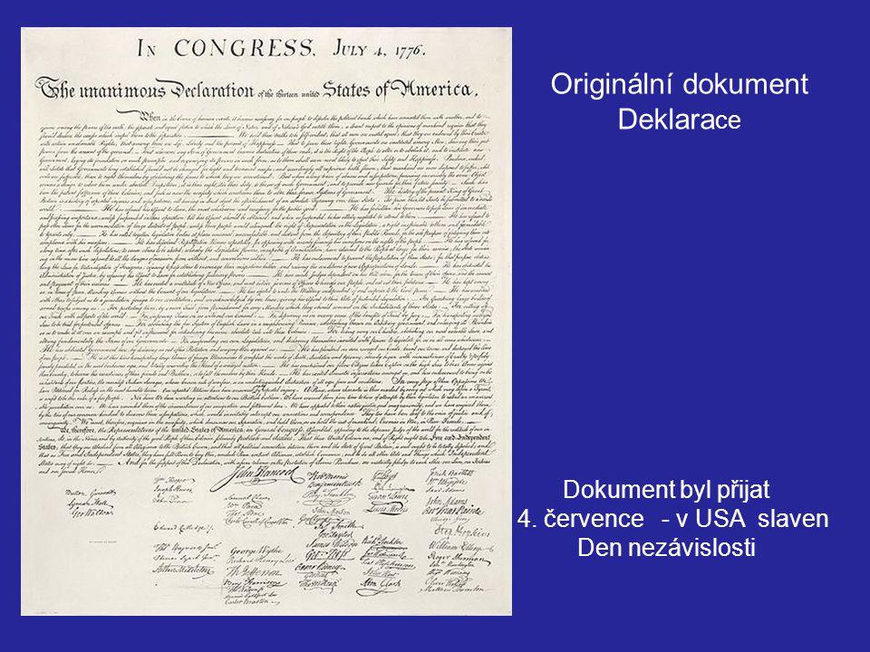 Dokument byl přijat 4. července - v USA slaven Den nezávislosti Originální dokument Deklara ce