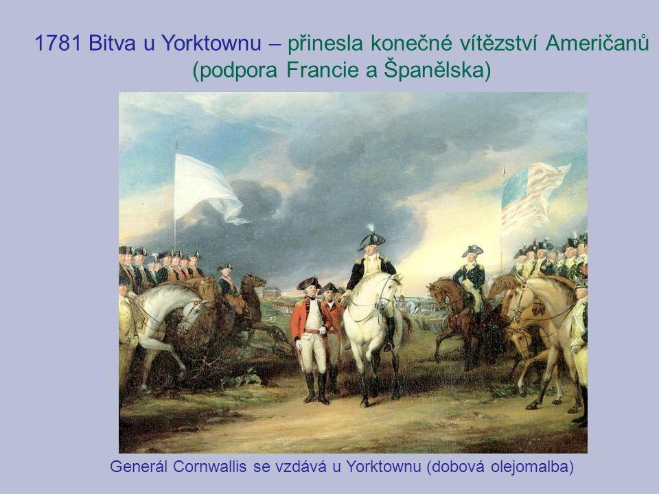 Generál Cornwallis se vzdává u Yorktownu (dobová olejomalba) 1781 Bitva u Yorktownu – přinesla konečné vítězství Američanů (podpora Francie a Španělska)
