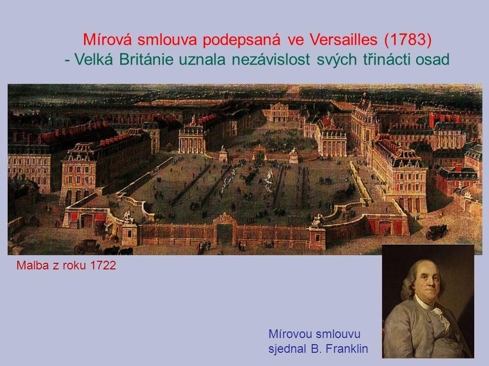 Mírová smlouva podepsaná ve Versailles (1783) - Velká Británie uznala nezávislost svých třinácti osad Malba z roku 1722 Mírovou smlouvu sjednal B. Fra