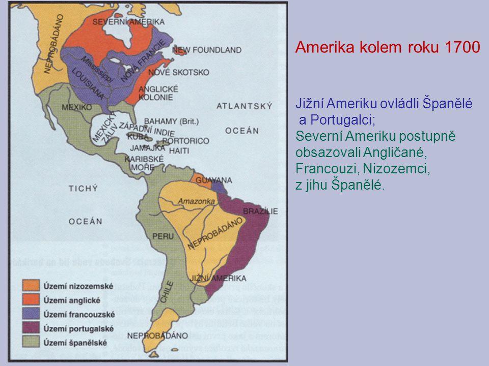 Amerika kolem roku 1700 Jižní Ameriku ovládli Španělé a Portugalci; Severní Ameriku postupně obsazovali Angličané, Francouzi, Nizozemci, z jihu Španěl
