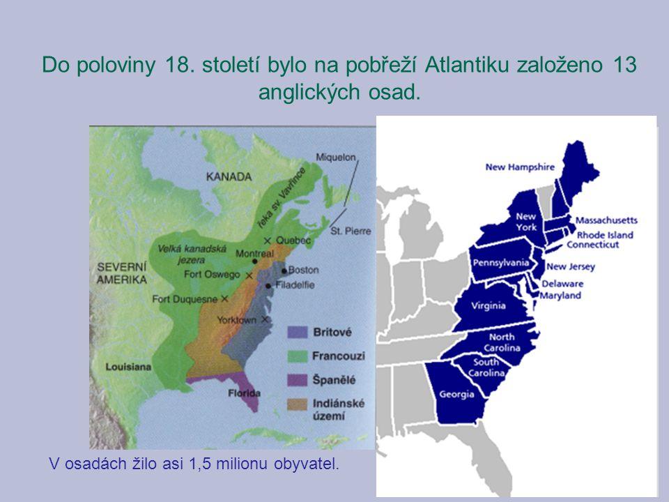 Do poloviny 18.století bylo na pobřeží Atlantiku založeno 13 anglických osad.
