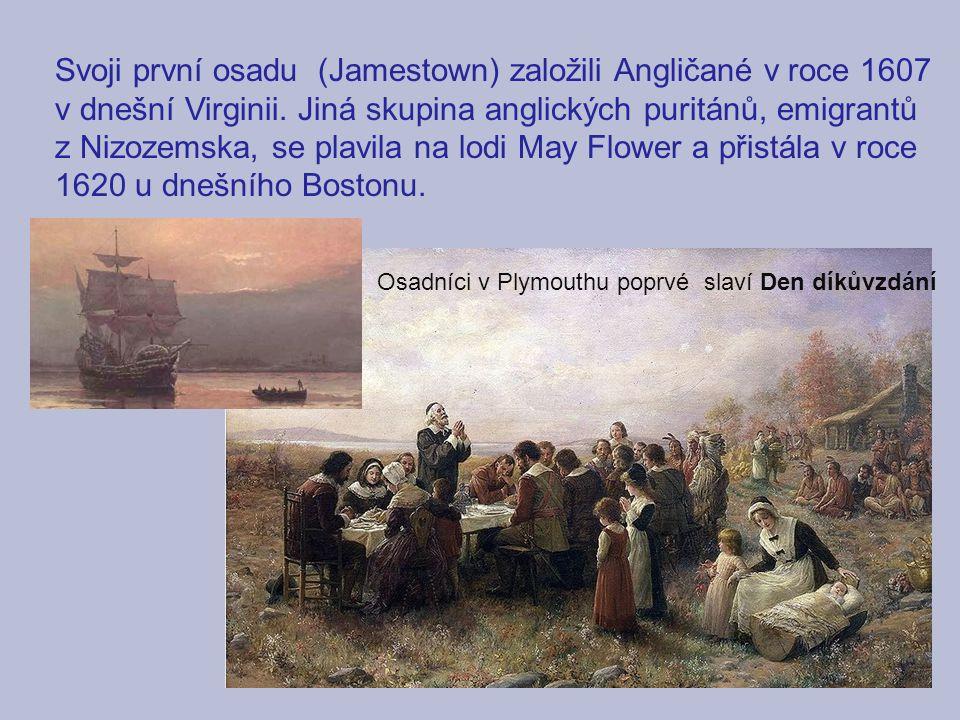 Svoji první osadu (Jamestown) založili Angličané v roce 1607 v dnešní Virginii. Jiná skupina anglických puritánů, emigrantů z Nizozemska, se plavila n