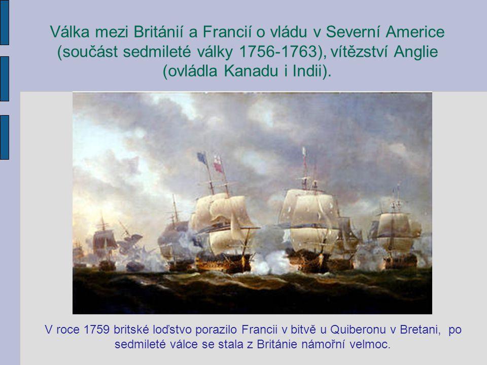 Válka mezi Británií a Francií o vládu v Severní Americe (součást sedmileté války 1756-1763), vítězství Anglie (ovládla Kanadu i Indii). V roce 1759 br