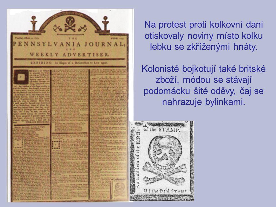 Na protest proti kolkovní dani otiskovaly noviny místo kolku lebku se zkříženými hnáty. Kolonisté bojkotují také britské zboží, módou se stávají podom