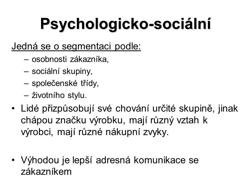 Psychologicko-sociální Jedná se o segmentaci podle: –osobnosti zákazníka, –sociální skupiny, –společenské třídy, –životního stylu. Lidé přizpůsobují s