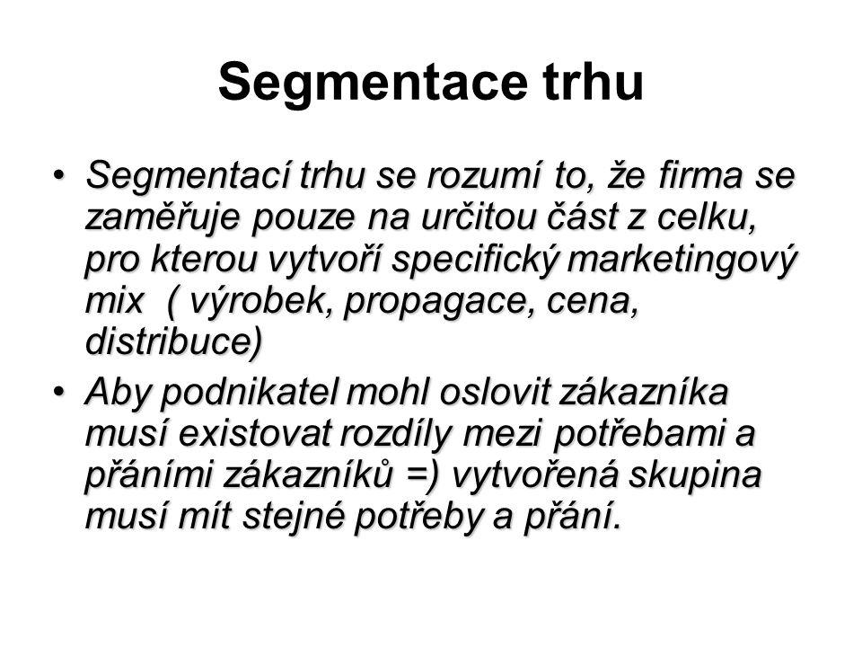 Segmentace trhu Segmentací trhu se rozumí to, že firma se zaměřuje pouze na určitou část z celku, pro kterou vytvoří specifický marketingový mix ( výr