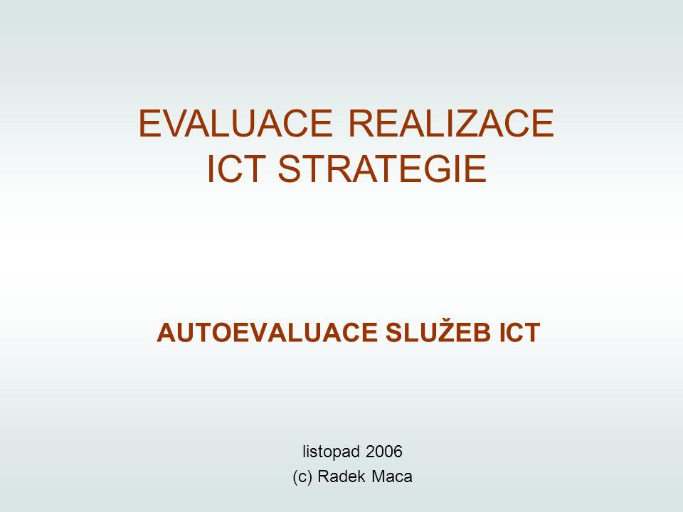 EVALUACE REALIZACE ICT STRATEGIE AUTOEVALUACE SLUŽEB ICT listopad 2006 (c) Radek Maca