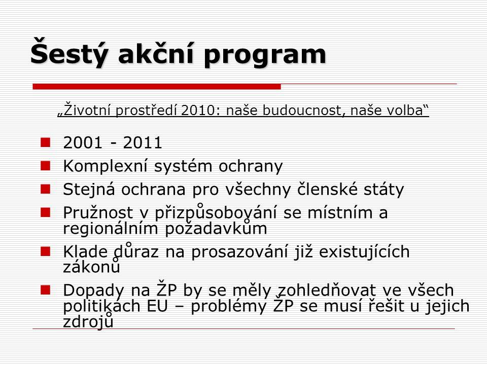 """Šestý akční program """"Životní prostředí 2010: naše budoucnost, naše volba"""" 2001 - 2011 Komplexní systém ochrany Stejná ochrana pro všechny členské stát"""