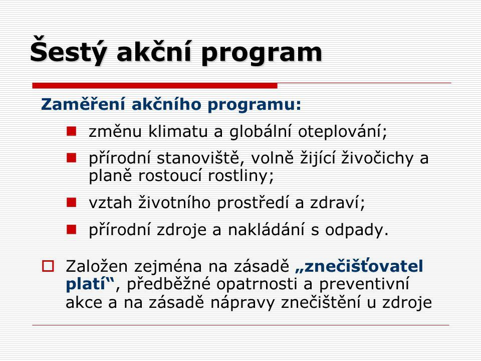 Šestý akční program Zaměření akčního programu: změnu klimatu a globální oteplování; přírodní stanoviště, volně žijící živočichy a planě rostoucí rostl