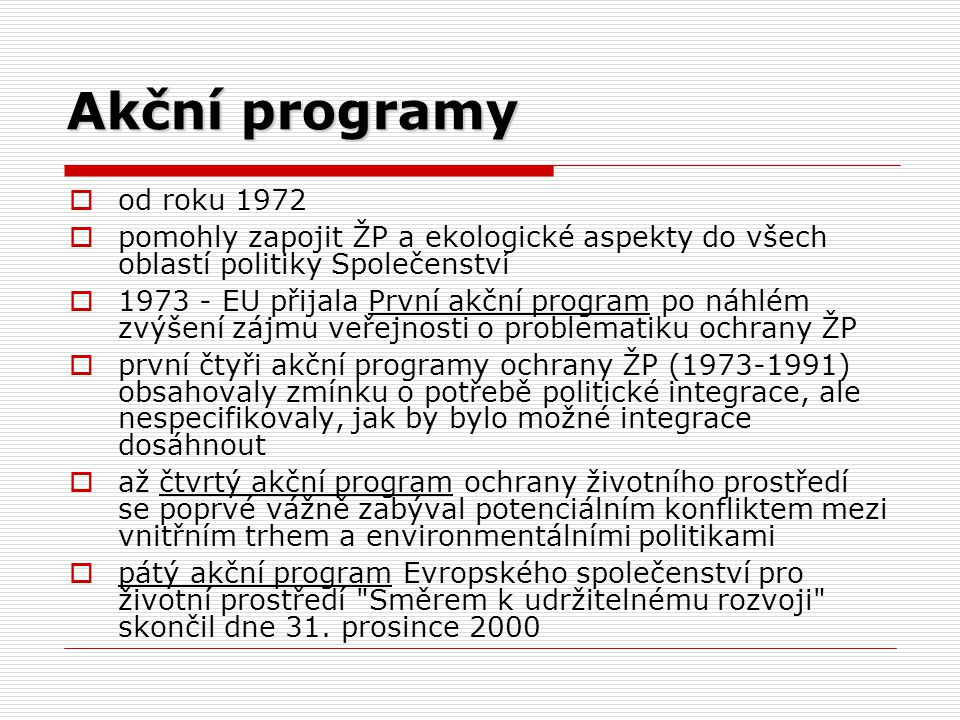 Akční programy  od roku 1972  pomohly zapojit ŽP a ekologické aspekty do všech oblastí politiky Společenství  1973 - EU přijala První akční program