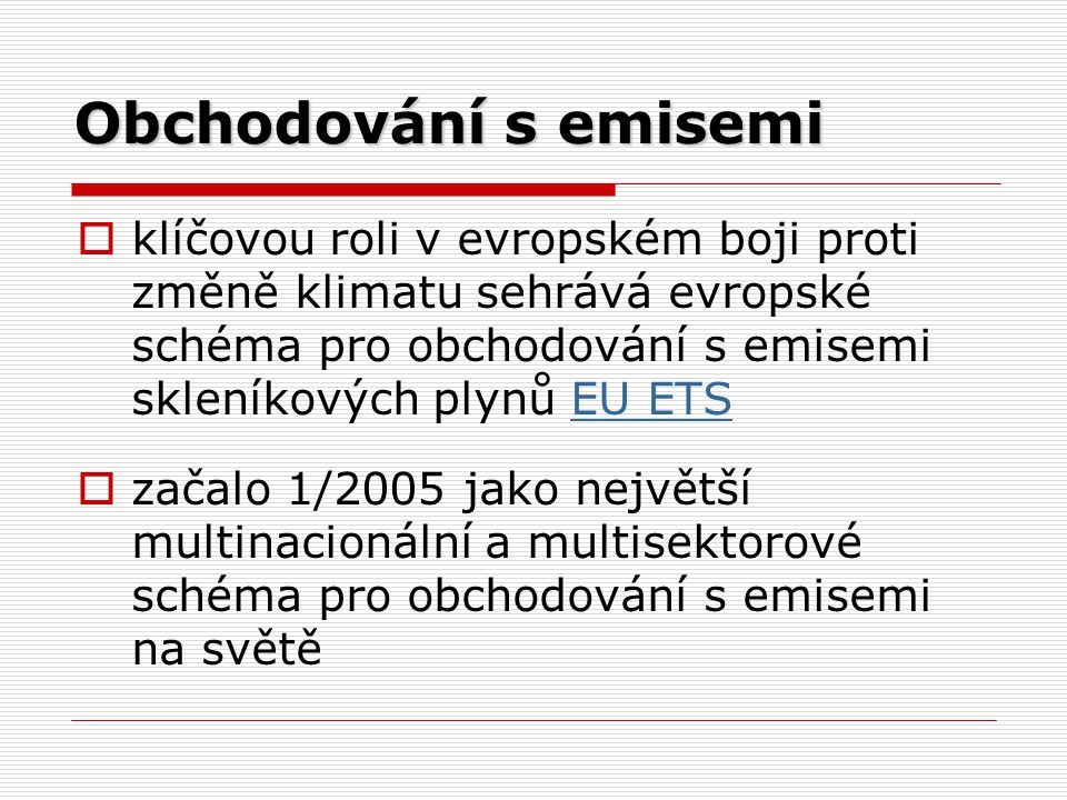 Obchodování s emisemi  klíčovou roli v evropském boji proti změně klimatu sehrává evropské schéma pro obchodování s emisemi skleníkových plynů EU ETS
