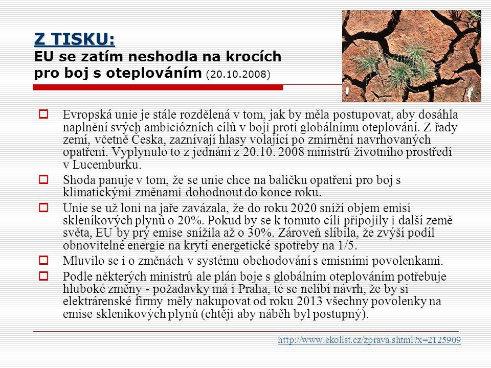 Z TISKU: Z TISKU: EU se zatím neshodla na krocích pro boj s oteplováním (20.10.2008)  Evropská unie je stále rozdělená v tom, jak by měla postupovat,